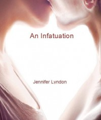 An Infatuation - Jennifer Lyndon