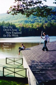 Why the Devil Chose New England for His Work: Stories - Jason Brown