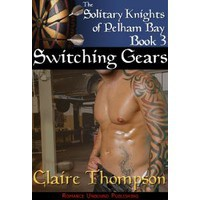 Switching Gears (Solitary Knights of Pelham, #3) - Claire Thompson