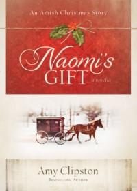 Naomi's Gift: An Amish Christmas Story - Amy Clipston