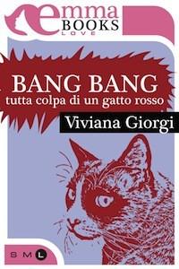 Bang Bang. Tutta colpa di un gatto rosso - Viviana Giorgi