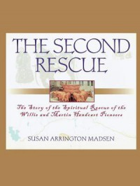 The Second Rescue: The Story of the Spiritual Rescue of the Willie and Martin Handcart Pioneers - Susan Arrington Madsen