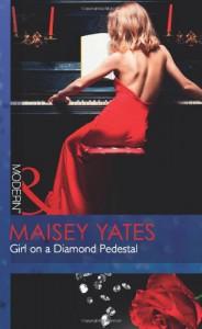 Girl on a Diamond Pedestal - Maisey Yates