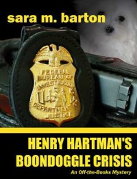 "Henry Hartman's Boondoggle Crisis (An ""Off-the-Books"" Mystery, #2) - Sara M. Barton"