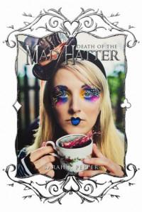 Death of the Mad Hatter - Sarah J. Pepper, Deb Lebakken, Heather Banta, Emily DeHaan