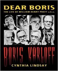 Dear Boris: The Life of William Henry Pratt a.k.a. Boris Karloff: The Life of William Henry Pratt a.k.a. Boris Karloff  (paperback) - Cynthia Lindsay