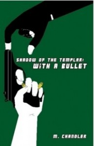 With a Bullet (Shadow of the Templar, #3) - M. Chandler
