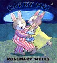 Carry Me! - Rosemary Wells