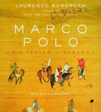 Marco Polo: From Venice to Xanadu - Laurence Bergreen, Paul Boehmer