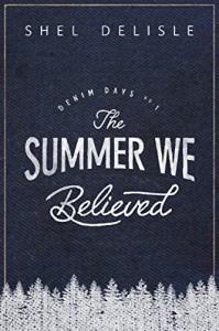 The Summer We Believed (Denim Days Book 1) - Shel Delisle
