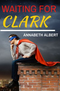 Waiting for Clark - Annabeth Albert