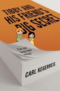 Tibby and His Friend's Big Secret - Carl Kegerreis