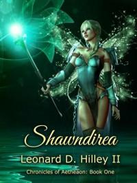 Shawndirea (Chronicles of Aetheaon: Book I) - Leonard D. Hilley II