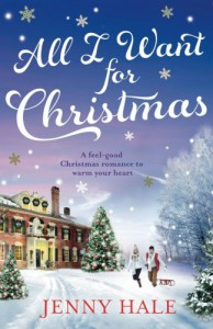 All I Want For Christmas: A feel good Christmas romance to warm your heart - Jenny Hale
