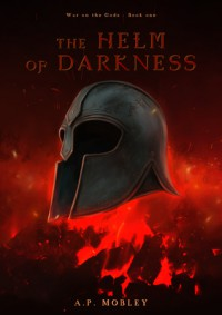 The Helm of Darkness (War on the Gods #1) - A.P. Mobley