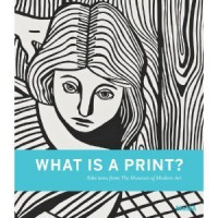 What is a Print?: Selections from the Museum of Modern Art - Sarah Suzuki