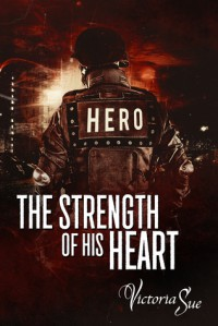 The Strength of His Heart - Victoria  Sue
