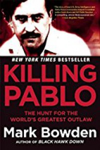 Killing Pablo: The Hunt for the World's Greatest Outlaw - Mark Bowden