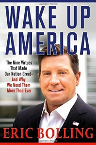 Wake Up America: The Nine Virtues That Made Our Nation Great--and Why We Need Them More Than Ever - Eric Bolling