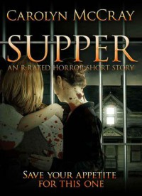 Supper: The Horror Short Story You've Been Craving - Carolyn McCray