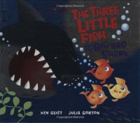 The Three Little Fish And The Big Bad Shark - Ken Geist, Julia Gorton, Will Grace