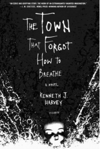 The Town That Forgot How to Breathe - Kenneth J. Harvey