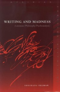 Writing and Madness: Literature/Philosophy/Psychoanalysis (Meridian: Crossing Aesthetics (Stanford, Calif.) ) - Shoshana Felman, Martha Noel Evans, Martha Evans