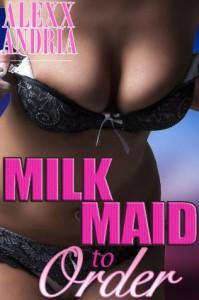 Milk Maid to Order - Alexx Andria