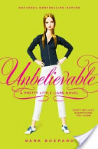 Pretty Little Liars #4: Unbelievable - Sara Shepard