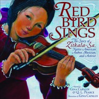 Red Bird Sings: The Story of Zitkala-Sa, Native American Author, Musician, and Activist - Gina Capaldi