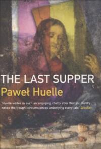 The Last Supper - Paweł Huelle, Antonia Lloyd-Jones