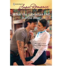 What the Librarian Did - Karina Bliss