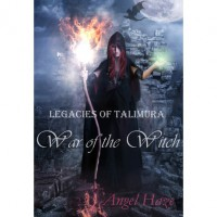 War of the Witch (Legacies of Talimura, #1) - Angel Haze
