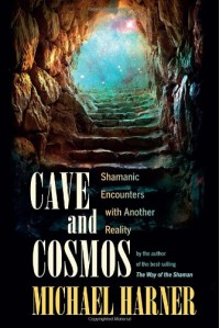 Cave and Cosmos: Shamanic Encounters with Another Reality - Michael J. Harner