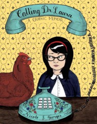 Calling Dr. Laura: A Graphic Memoir - Nicole J. Georges
