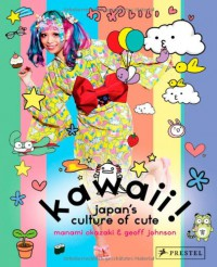 Kawaii!: Japan's Culture of Cute - Manami Okazaki, Geoff Johnson