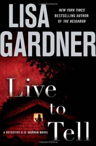 Live to Tell: A Detective D. D. Warren Novel - Lisa Gardner