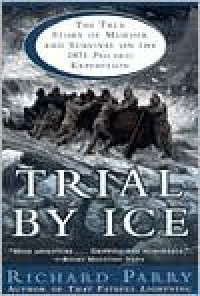 Trial by Ice: The True Story of Murder and Survival on the 1871 Polaris Expedition - Richard Parry