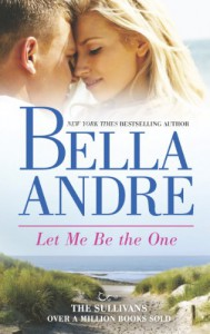 Let Me Be The One  - Bella Andre