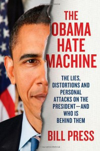 The Obama Hate Machine: The Lies, Distortions, and Personal Attacks on the President---and Who Is Behind Them - Bill Press