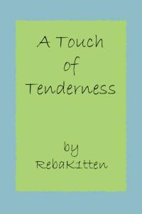 A Touch of Tenderness - RebaK1tten