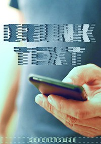 Drunk Text - seventhswan