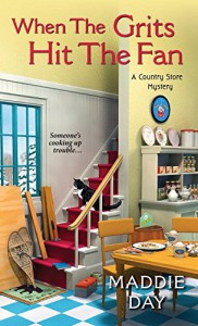 When the Grits Hit the Fan (A Country Store Mystery) - Maddie Day