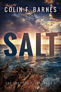 Salt (The Last Flotilla Book 1) - Colin F. Barnes