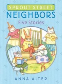 Sprout Street Neighbors: Five Stories - Anna Alter