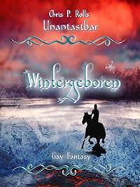 Unantastbar - Wintergeboren - Chris P. Rolls
