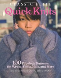 Classic Elite Quick Knits: 100 Fabulous Patterns for Wraps, Socks, Hats, and More - Classic Elite