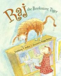 Raj the Bookstore Tiger - Kathleen T. Pelley, Paige Keiser