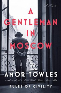 A Gentleman in Moscow: A Novel - Amor Towles