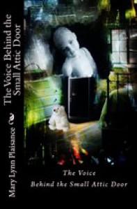 The Voice Behind the Small Attic Door - Mary Lynn Plaisance